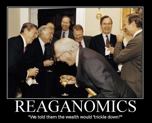 Reaganomics - We told them the wealth would 'trickle down!'